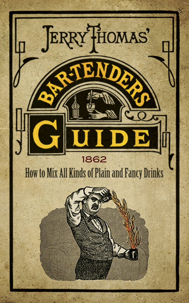 Jerry Thomas' Bartenders Guide: How to Mix All Kinds of Plain and Fancy Drinks