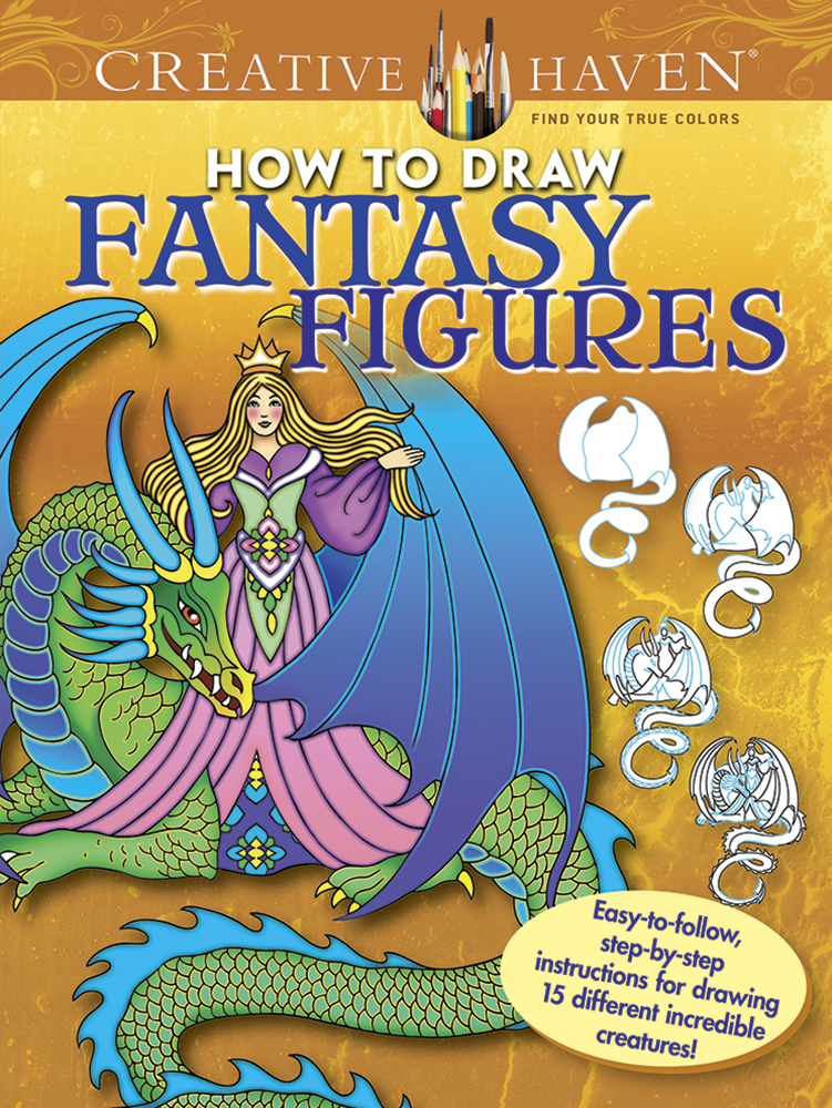 Creative Haven How to Draw Fantasy Figures Coloring Book: Easy-to-follow, step-by-step instructions for drawing 15 different incredible creatures