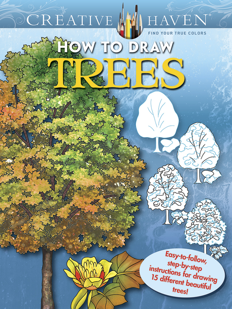 Creative Haven How to Draw Trees Coloring Book: Easy-to-follow, step-by-step instructions for drawing 15 different beautiful trees