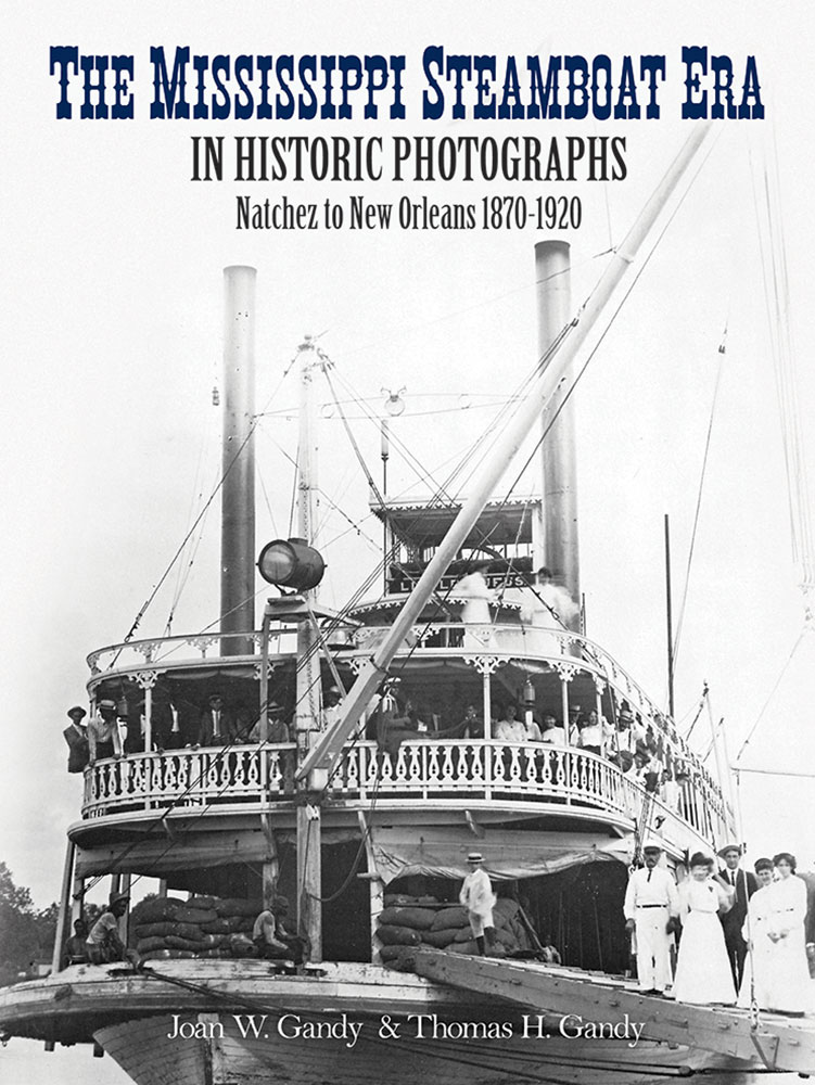 The Mississippi Steamboat Era in Historic Photographs: Natchez to New Orleans, 1870�20