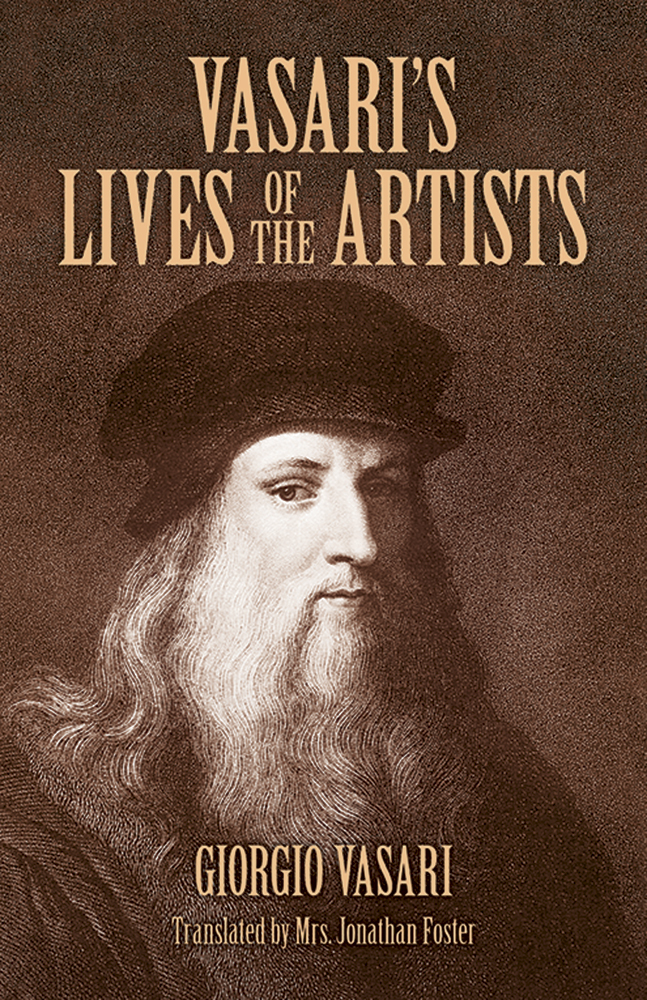 Vasari's Lives of the Artists: Giotto, Masaccio, Fra Filippo Lippi, Botticelli, Leonardo, Raphael, Michelangelo, Titian