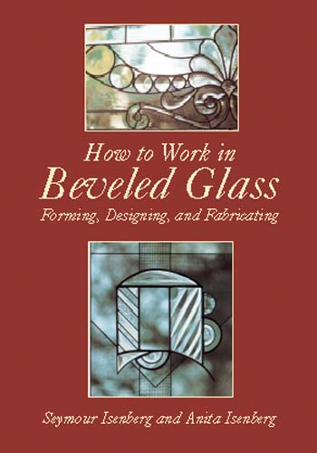 How to Work in Beveled Glass: Forming, Designing, and Fabricating (eBook)