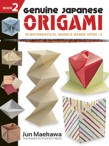 Genuine Japanese Origami, Book 2: 34 Mathematical Models Based Upon (the square root of) 2