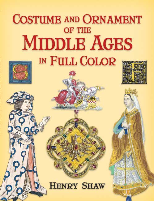 Costume and Ornament of the Middle Ages in Full Color (eBook)