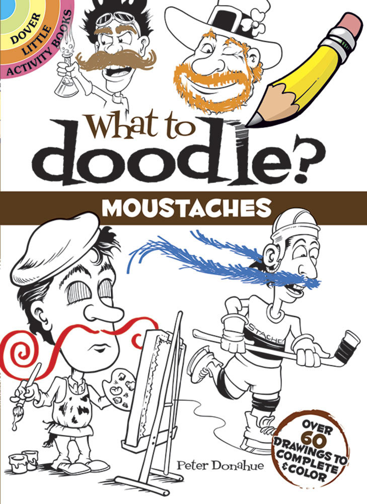 What to Doodle? Moustaches: Over 60 Drawings to Complete & Color
