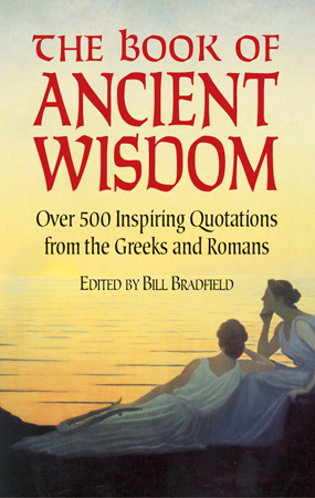 The Book of Ancient Wisdom: Over 500 Inspiring Quotations from the Greeks and Romans (eBook)