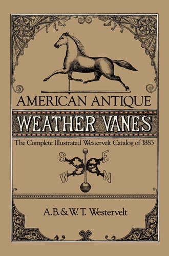 American Antique Weather Vanes: The Complete Illustrated Westervelt Catalog of 1883 (eBook)