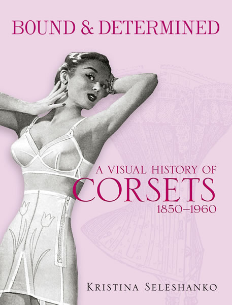 Bound & Determined: A Visual History of Corsets, 1850-1960 (eBook)