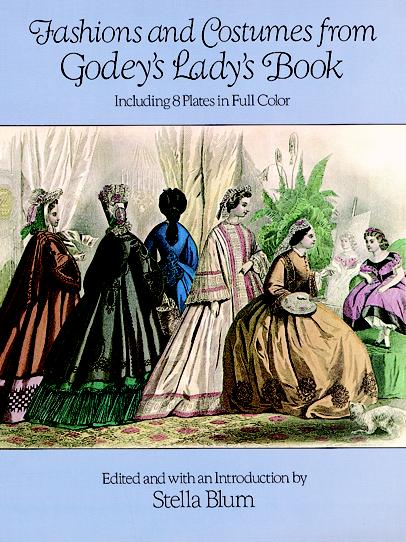 Fashions and Costumes from Godey's Lady's Book: Including 8 Plates in Full Color (eBook)