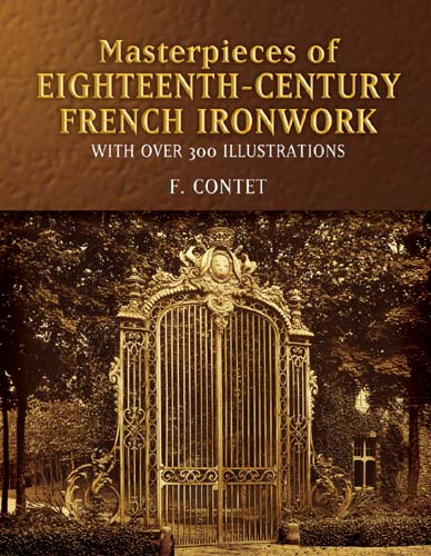 Masterpieces of  Eighteenth-Century French Ironwork: With Over 300 Illustrations (eBook)