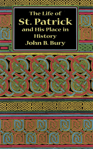 The Life of St. Patrick and His Place in History (eBook)