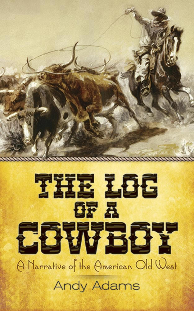 The Log of a Cowboy: A Narrative of the American Old West