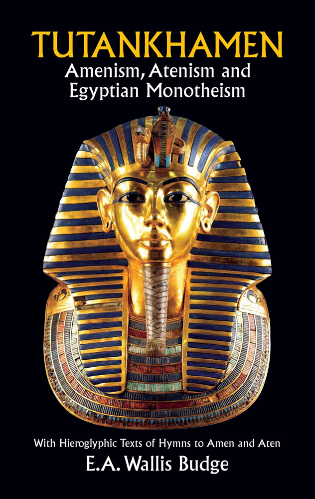 Tutankhamen: Amenism, Atenism and Egyptian Monotheism/with Hieroglyphic Texts of Hymns to Amen and Aten (eBook)