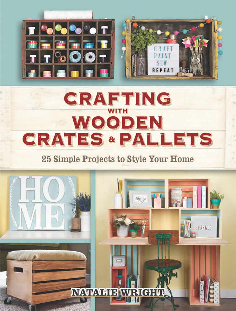 Crafting with Wooden Crates and Pallets: 25 Simple Projects to Style Your Home