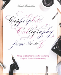 Copperplate Calligraphy from A to Z by Sarah Richardson