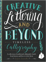Creative Lettering and Beyond: Timeless Calligraphy by Laura Lavender