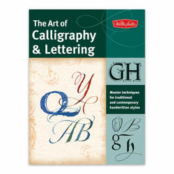 The Art of Calligraphy and Lettering: Master Techniques for Traditional and Contemporary Handwritten Styles