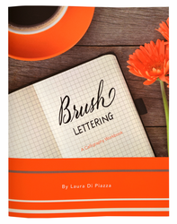Brush Lettering: A Calligraphy Workbook by Laura Di Piazza