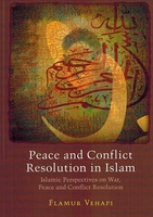 Peace and Conflict Resolution in Islam:  Islamic Perspectives on War, Peace and Conflict Resolution