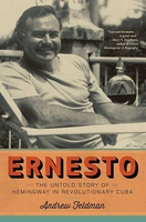 Ernesto: The Untold Story of Hemingway in Revolutionary Cuba