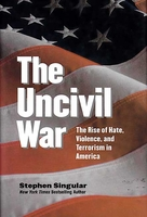 The Uncivil War: The Rise of Hate, Violence, and Terrorism in America