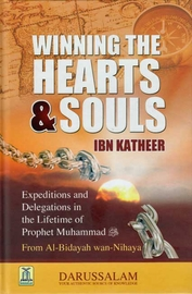 Winning the Hearts & Souls: Expeditions and Delegations in the Lifetime of Prophet Muhammad from al-Bidayah wa-al-Nihayah