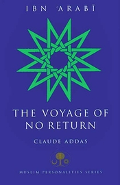 Ibn 'Arabi: The Voyage of No Return