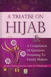 A Treatise on Hijab & A Compilation of Questions Pertaining to Family Matters