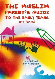 Muslim Parent's Guide to the Early Years (0-5 Years)