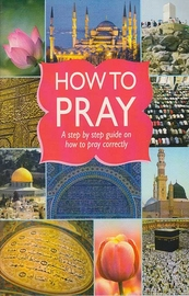 How to Pray: A step by step guide on how to pray correctly