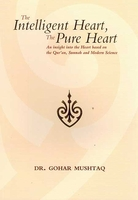The Intelligent Heart, The Pure Heart: An insight into the Heart based on the Qur'an, Sunnah and Modern Science