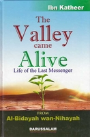The Valley Came Alive: Life of the Last Messenger from al-Bidayah wa-al-Nihayah