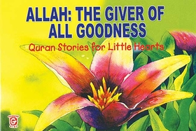 Quran Stories: Allah: The Giver of All Goodness (SC)