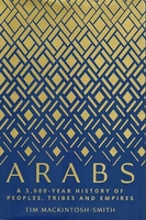 ARABS: A 3,000 - Year History of Peoples, Tribes and Empires