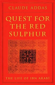 Quest for the Red Sulphur : The Life of Ibn 'Arabi