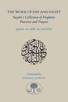 The Work of Day and Night: Suyuti's Collection of Prophetic Practices and Prayers
