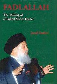 Fadlallah: The Making of a Radical Shi'ite Leader
