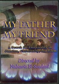 My Father My Friend : A Search for Universality in Judaism, Christianity, and Islam DVD
