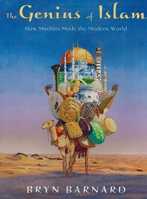 The Genius of Islam: How Muslims Made the Modern World