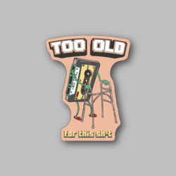 Too Old For This Shit - Vinyl Stickers - Marijuana Stickers