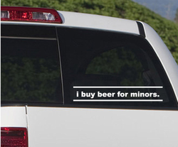 I Buy Beer for minors Drugs & Alcohol Vinyl Decal Sticker 006