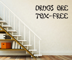 Drugs are tax free Drugs & Alcohol Vinyl Decal Sticker 019