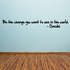 Be the change you want to see in the world Gandhi Wall Decal