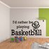 Id rather be playing Basketball Sports hobbies Outdoor Vinyl Wall Decal Sticker Mural Quotes Words S007