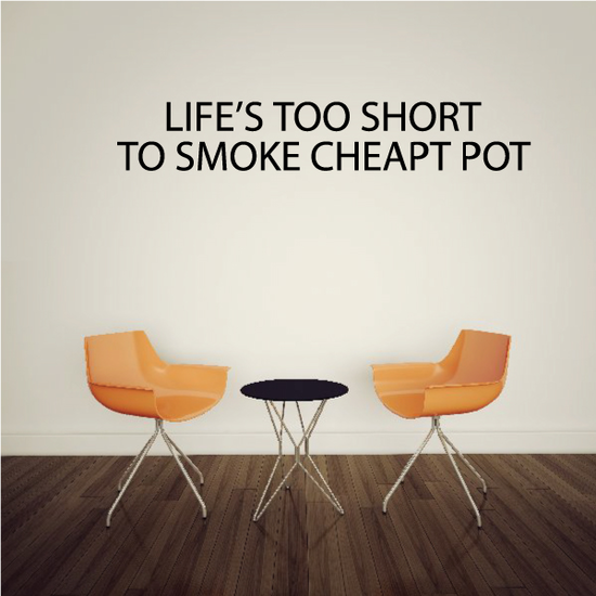 Life is too Short to smoke cheap pot Decal