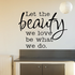 Let the Beauty we love be what we do Wall Decal
