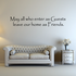 May all who enter as Guests Wall Decal