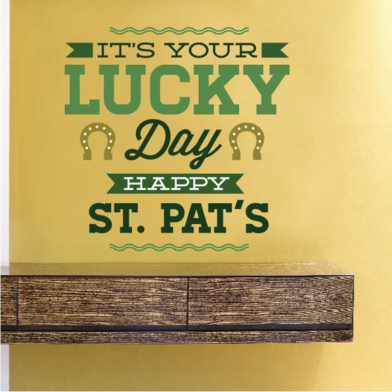 It's your Lucky Day Happy St Patrick's Day Typography Printed Die Cut Decal