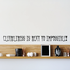 Cleanliness is next to impossible Wall Decal