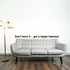 Dont force it get a larger hammer Wall Decal